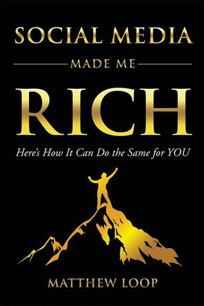 Social Media Made Me Rich by Matthew Loop